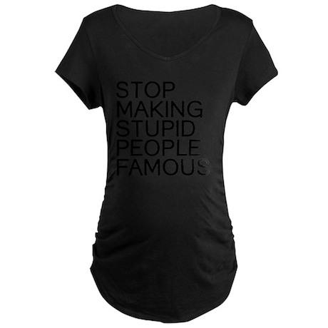 Stop making stupid people f Maternity Dark T-Shirt
