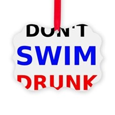 Dont Swim Drunk Ornament