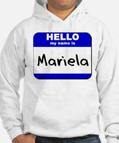 hello my name is mariela Hoodie Sweatshirt