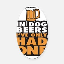 In Dog Beers Ive Only had one Oval Car Magnet