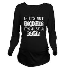 If Its Not Kick Boxi Long Sleeve Maternity T-Shirt
