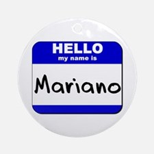 hello my name is mariano  Ornament (Round)