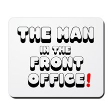 THE MAN IN THE FRONT OFFICE! Mousepad