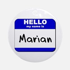 hello my name is marian  Ornament (Round)