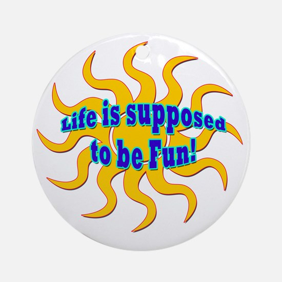 LG Life Is Supposed To Be Fun Round Ornament