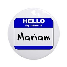 hello my name is mariam  Ornament (Round)