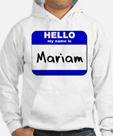 hello my name is mariam Hoodie Sweatshirt