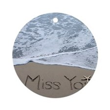 miss you Round Ornament