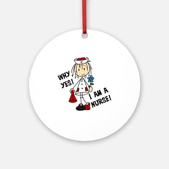 Why Yes I Am A Nurse Round Ornament