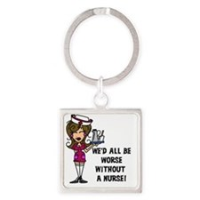Worse Without a Nurse Square Keychain