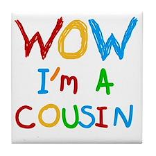 WOW I'm a Cousin Tile Coaster