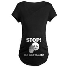 Stop Do Not Touch! Maternity T-Shirt