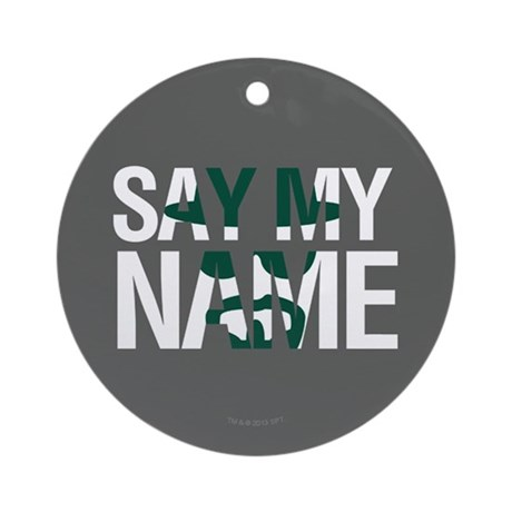 say my name ornament by breakingbad. Black Bedroom Furniture Sets. Home Design Ideas