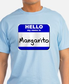 hello my name is margarito T-Shirt