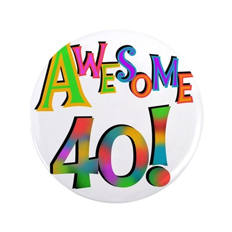 "Awesome 40 Birthday 3.5"" Button"