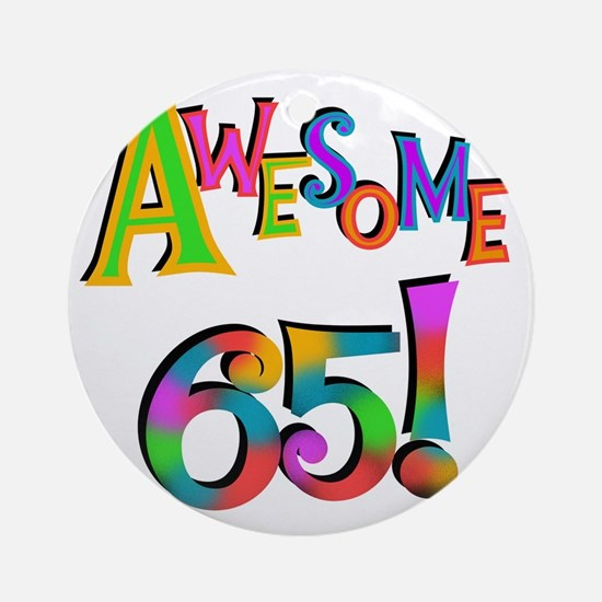Awesome 65 Birthday Round Ornament