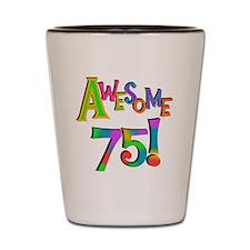 Awesome 75 Birthday Shot Glass
