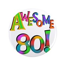 """Awesome 80 Birthday 3.5"""" Button"""