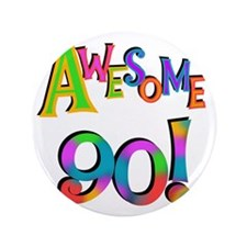 """Awesome 90 Birthday 3.5"""" Button"""