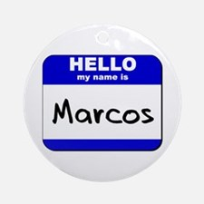hello my name is marcos  Ornament (Round)