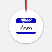 hello my name is mara  Ornament (Round)