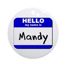 hello my name is mandy  Ornament (Round)