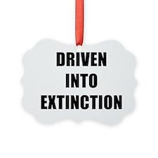 DRIVEN INTO EXTINCTION Ornament