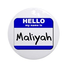 hello my name is maliyah  Ornament (Round)