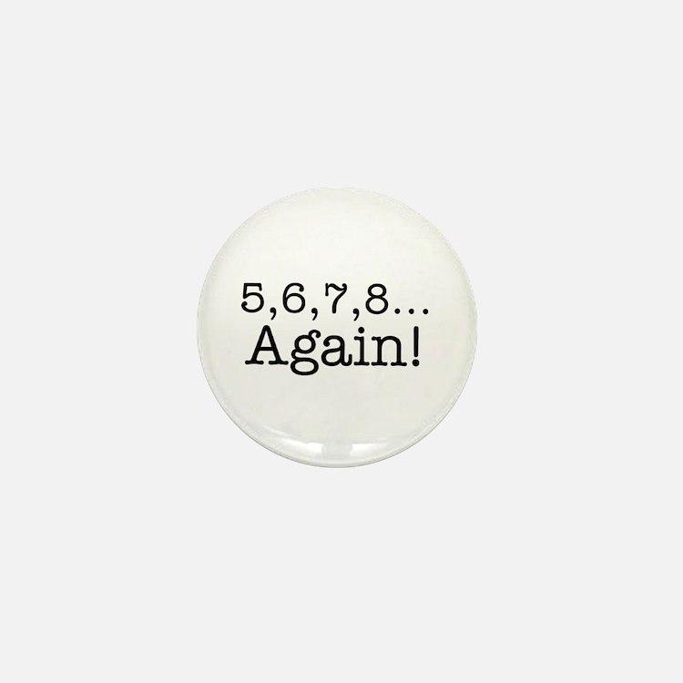 5,6,7,8 Again! Mini Button