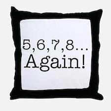5,6,7,8 Again! Throw Pillow