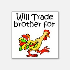 "Trade Brother for Chicken Square Sticker 3"" x 3"""
