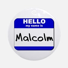 hello my name is malcolm  Ornament (Round)