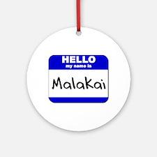 hello my name is malakai  Ornament (Round)