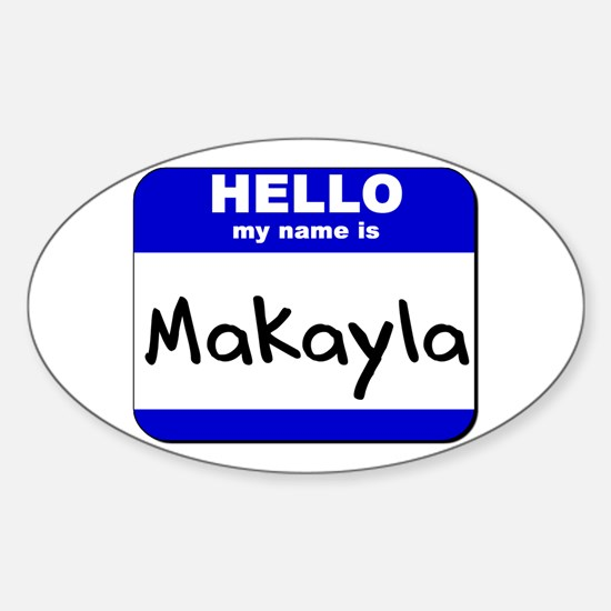 hello my name is makayla Oval Decal