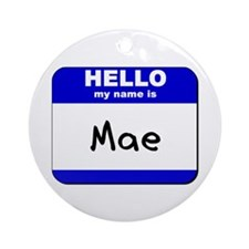hello my name is mae  Ornament (Round)