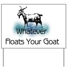 Whatever Floats Your Goat Yard Sign