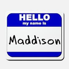 hello my name is maddison  Mousepad