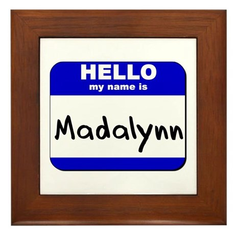 hello my name is madalynn Framed Tile