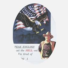 John Wayne ,patriotic, speak english Oval Ornament