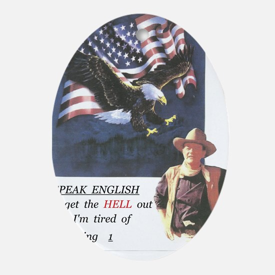 John Wayne ,patriotic, speak english Oval Ornament