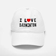 I Love Badminton Baseball Baseball Cap
