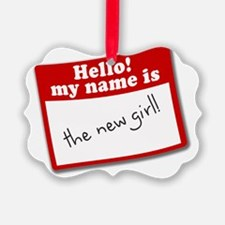 Hello, my name is the new girl Ornament
