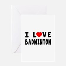 I Love Badminton Greeting Card