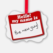 Hello, my name is the new guy Ornament