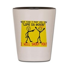 Life Is Good Shot Glass