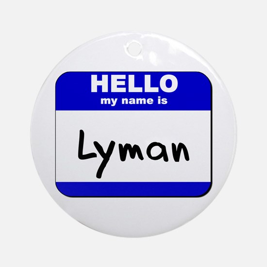 hello my name is lyman  Ornament (Round)
