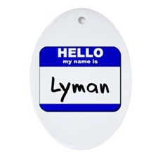 hello my name is lyman  Oval Ornament