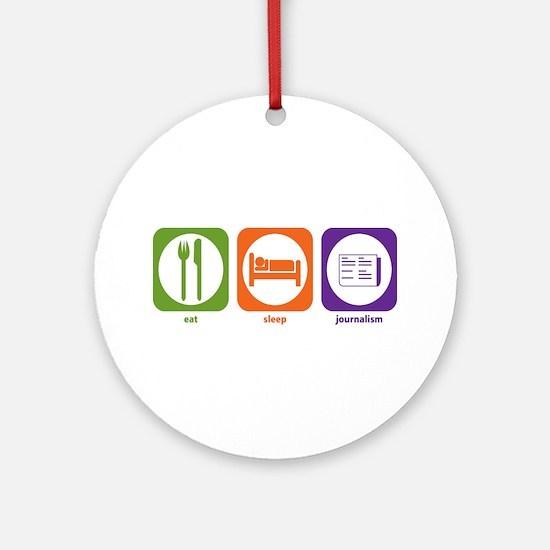 Eat Sleep Journalism Ornament (Round)