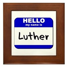 hello my name is luther  Framed Tile