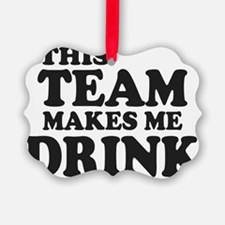 This Team Makes Me Drink Ornament